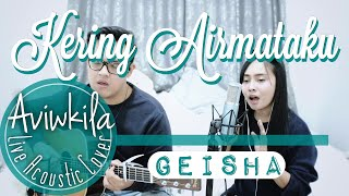 Geisha - Kering Air Mataku (Live Acoustic Cover by Aviwkila)
