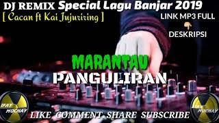 DJ REMIX SPECIAL LAGU BANJAR - MARANTAU / PANGULIRAN - CACAN FT KAI JUJURIRING - BREAKFUNK 2019