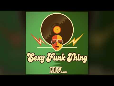 Titus Jones - Sexy Funk Thing