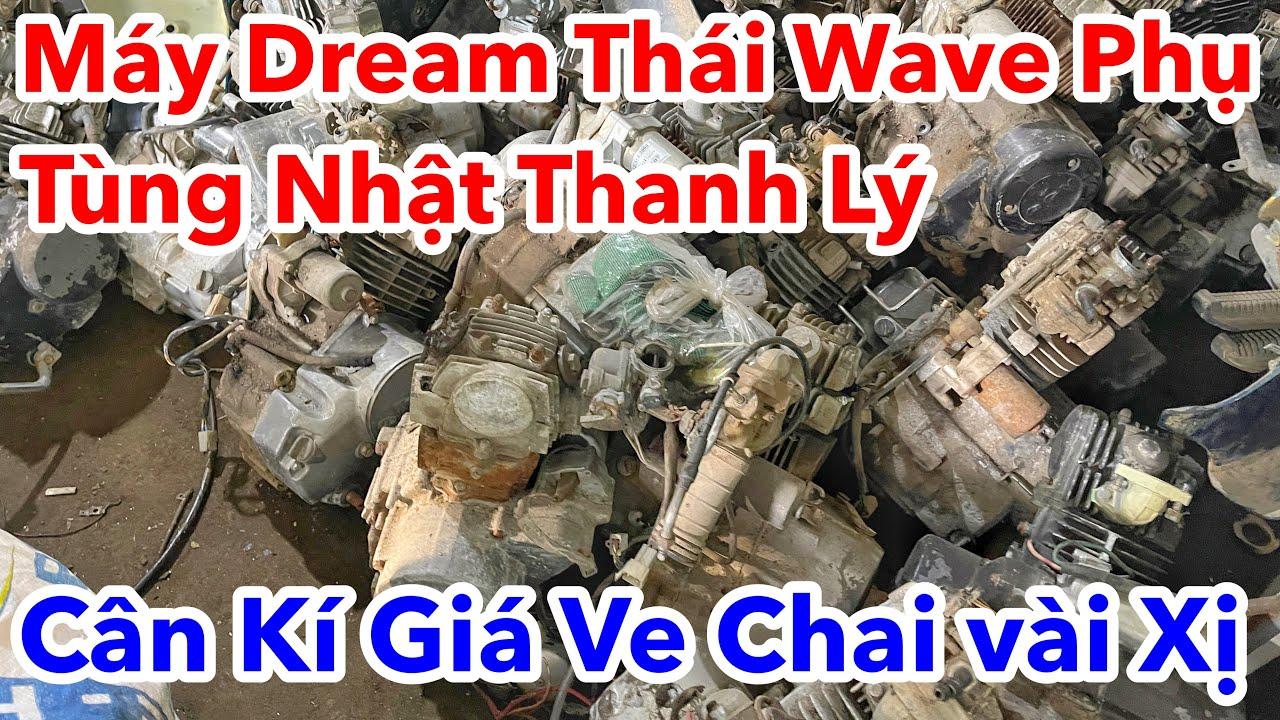 Máy Dream Thái Máy Wave Alpha Phụ Tùng Nhật Thanh Lý Giá Cân Kí Ve Chai - Xe Cũ Tiền Giang #2021