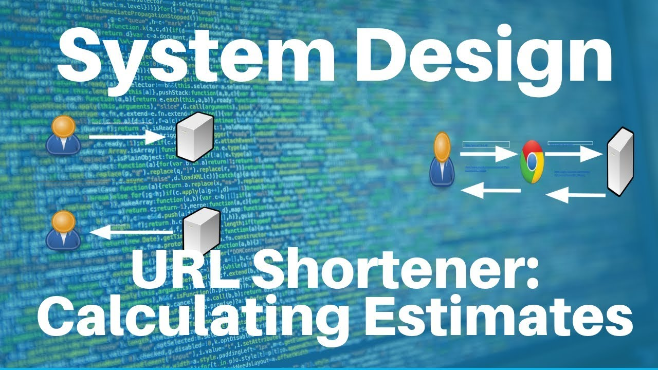 System Design: URL Shortener -- Calculating Estimates