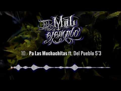 10.- Pa Las Muchachitas - Santa Grifa ft. Del Pueblo 5'3 (El Mal Ejemplo VOL.3)