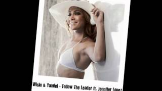 Wisin & Yandel - Follow The Leader ft. Jennifer Lopez (FULL SONG) (CDQ) + Download Link