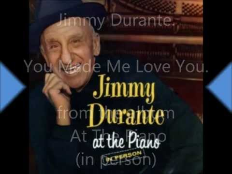 Jimmy Durante   You Made Me Love You
