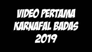 VIDEO PERTAMA KARNAVAL BADAS 2019
