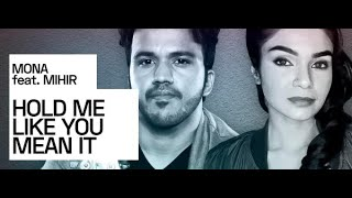 Hold Me Like You Mean It -Mona Patel Feat MIHIR (Lyric Video)