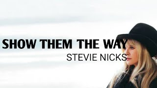 Stevie Nicks - Show Them The Way (Lyrics)