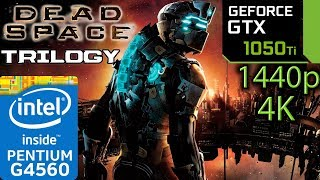 Dead Space Trilogy - GTX 1050 ti - G4560 - 4K - 1440p - 1 - 2 - 3 - series