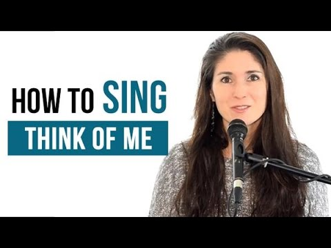 """How To Sing That Song: """"Think Of Me"""" (Andrew Lloyd Webber - Phantom of the Opera)"""