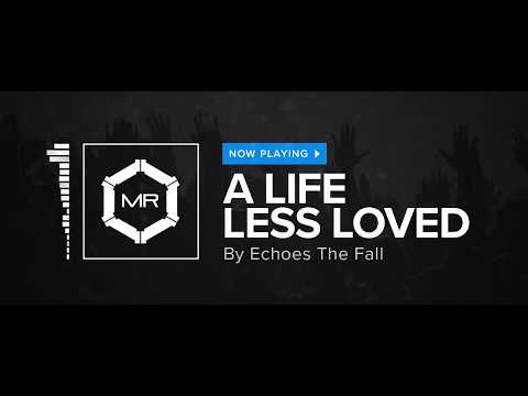 Echoes The Fall - A Life Less Loved [HD]