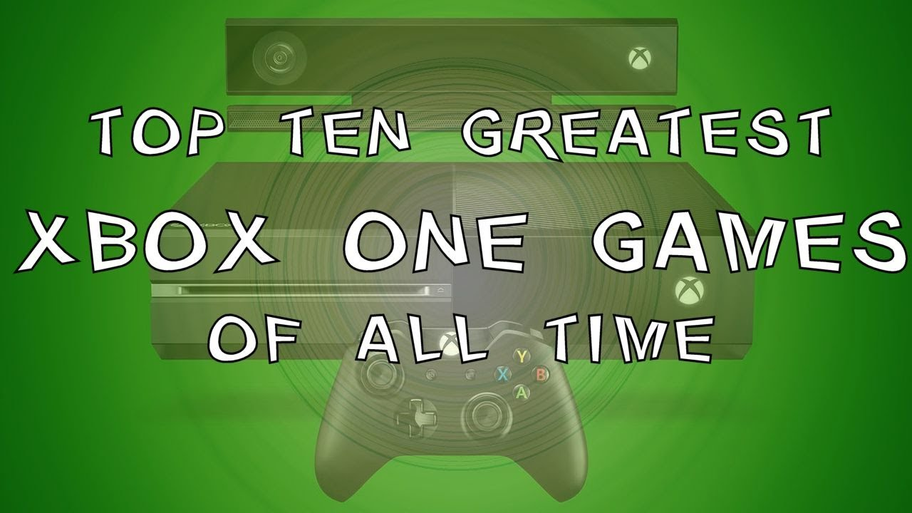 Top Ten Xbox One Games Of All Time Youtube