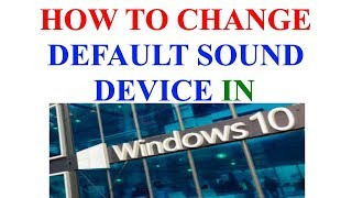 HOW TO CHANGE DEFAULT SOUND DEVICE IN WINDOWS 10 / HOW TO FIX DEFAULT SOUND DEVICE IN WINDOWS 10