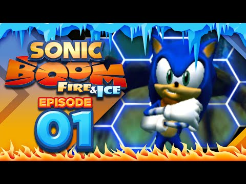 Sonic Boom Fire and Ice - Part 1 | RESPECT THE IMPROVEMENT! Please?