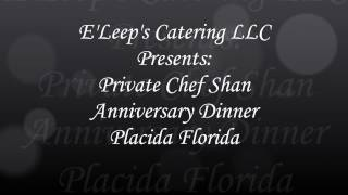 E'Leep's Catering LLC 2017 Private Chef Shan Anniversary Dinner Placida Florida