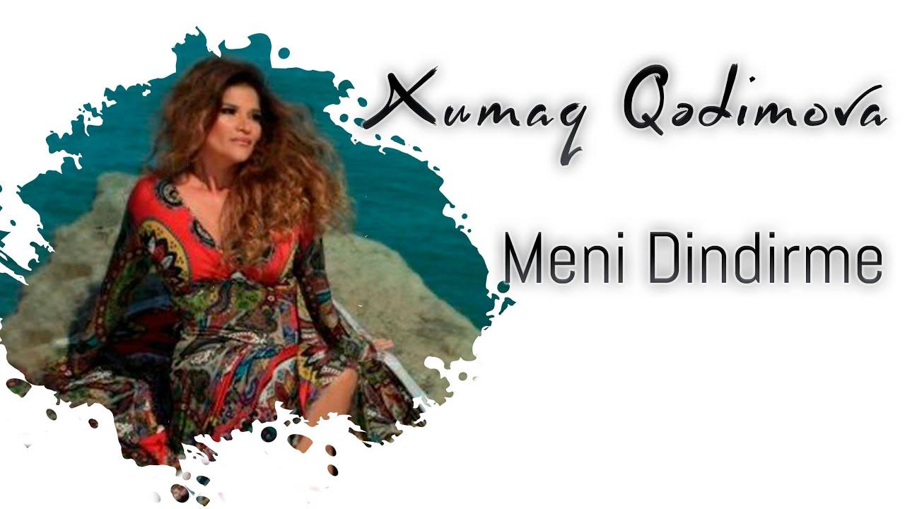 Xumar Qedimova - Meni Dindirme