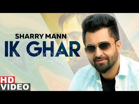 Ik Ghar (Full Video) | Sharry Mann | Latest Punjabi Songs 2019| Speed Records