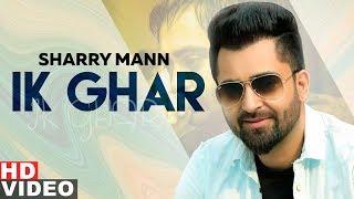 Ik Ghar Full Sharry Mann Latest Punjabi Songs 2019 Speed Records