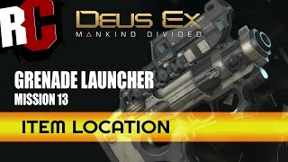DEUS EX: Mankind Divided - How to find the Grenade Launcher in Mission 13