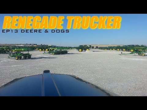 Renegade Trucker EP13 Day1&2 John Deere & Hungry Dogs