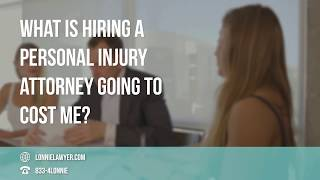 FAQ: What is hiring a personal injury attorney going to cost me?