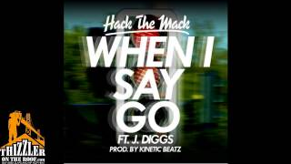 Hack The Mack ft. J. Diggs - When I Say Go [Prod. Kinetic Beatz] [Thizzler.com]