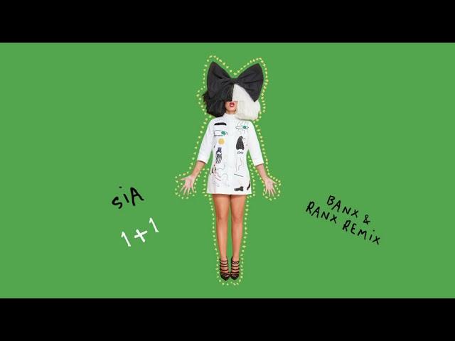 Sia - 1+1 (Banx & Ranx Remix)