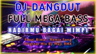 DJ Dangdut Full Bass   Hadirmu Bagai Mimpi - Fauzi Bima   Original Mix By Muji RMX