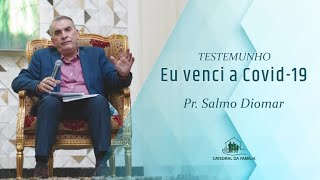 Testemunho:  Eu venci a Covid-19 -  Pr  Salmo Diomar - 20-09-2020