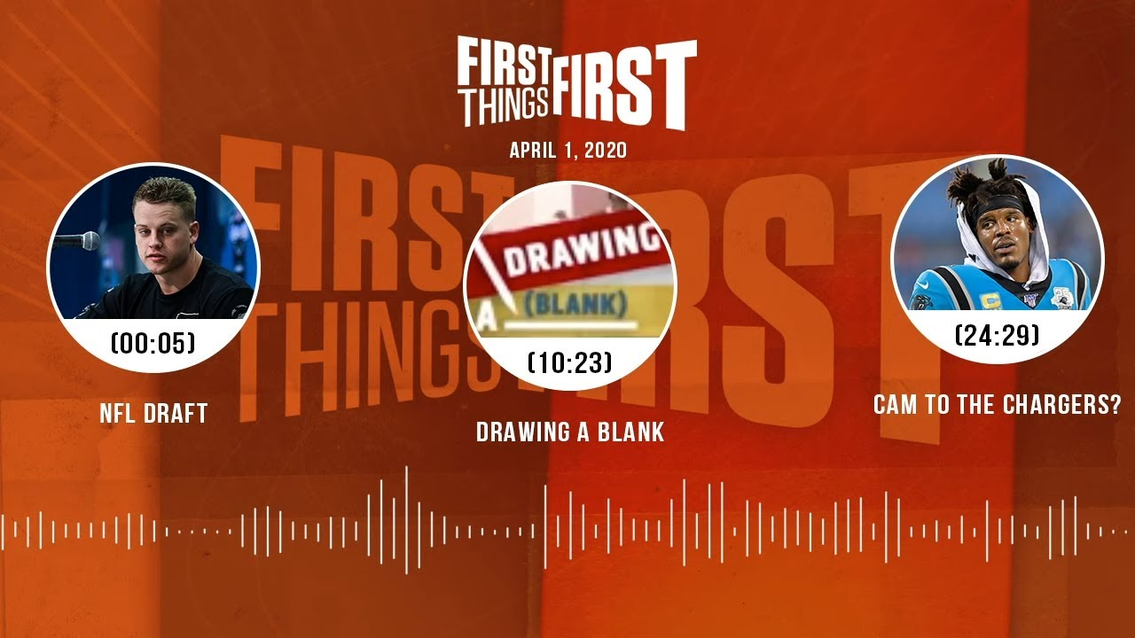 NFL Draft, Drawing A Blank, Cam Newton to the Chargers? (4.1.20) | FIRST THINGS FIRST Audio Podcast