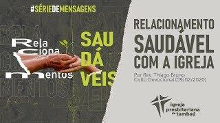 IPTambaú | Relacionamento saudável com a Igreja | Thiago Bruno | 09/02/2020 | 9h