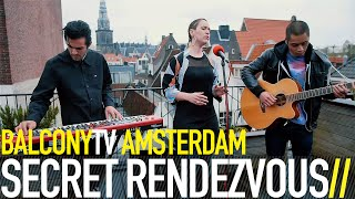 SECRET RENDEZVOUS - FIRST LOVES & LAST GOODBYES (BalconyTV)