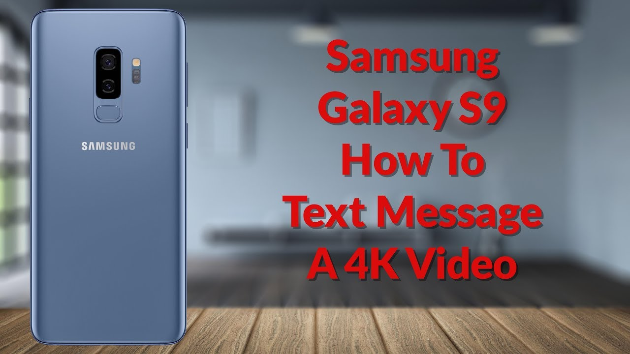 Samsung Galaxy S9 How To Text Message A 4K Video - YouTube Tech Guy