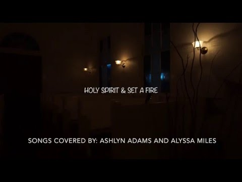 Holy Spirit / Set a Fire / Rather Be (Cover by Ashlyn Adams and Alyssa Miles)