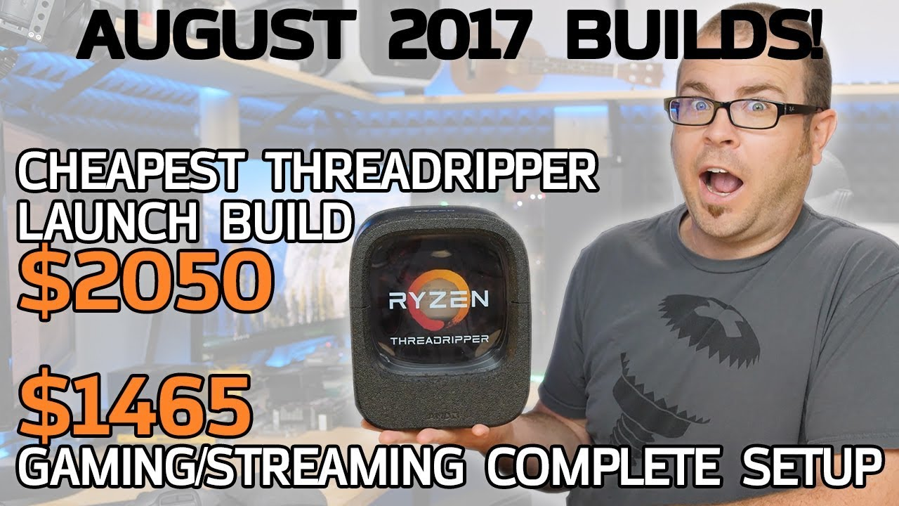 Cheapest* Threadripper PC + $1500 Gaming/Streaming Setup - August 2017 Builds