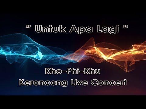 Untuk Apa Lagi (Deddy Dores Cover) - Kho-Phi-Khu Keroncong