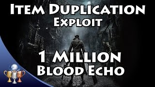 Bloodborne Item Duplication Exploit Glitch - 1,000,000 Blood Echo and Unlimited Items