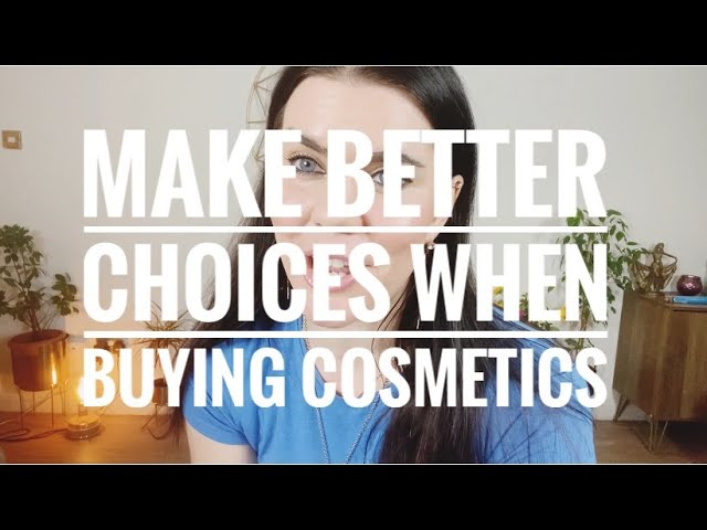 Make better choices as a woman when buying cosmetics!