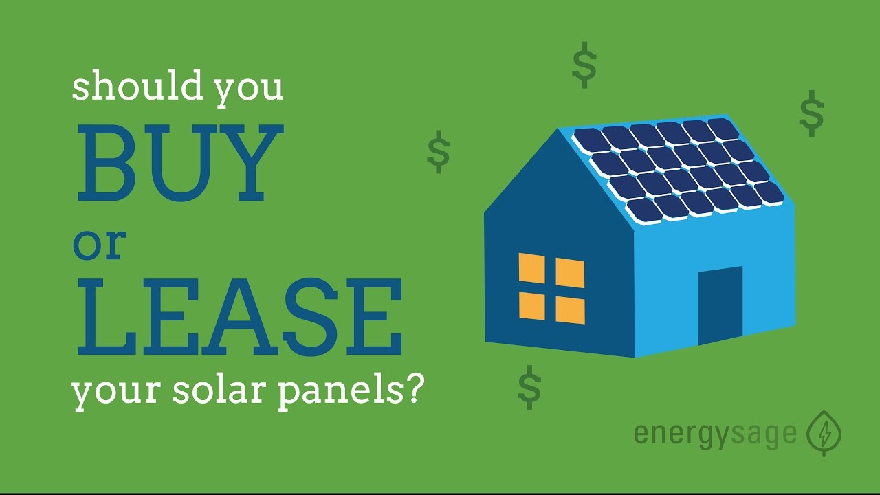 Should You Buy Vs Lease Your Solar Panels Youtube