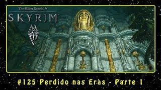 The Elder Scrolls V: Skyrim (PC) #125 Perdido nas Eras - Parte 1 | PT-BR