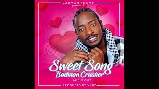 SWEET SONG BY BADMAN CRUSHER