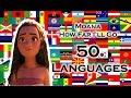 MOANA: 50 Languages Full-sequence Multilanguage: 'How Far I'll Go'