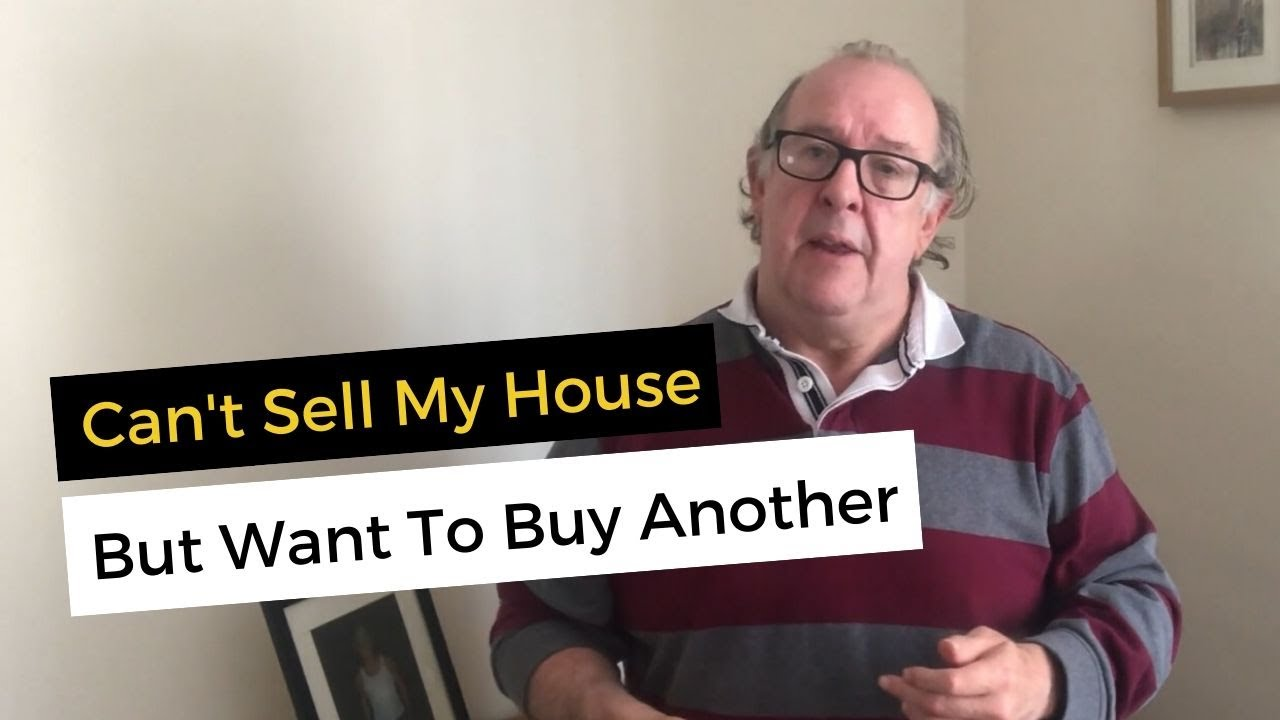 Can't Sell My House But Want To Buy Another