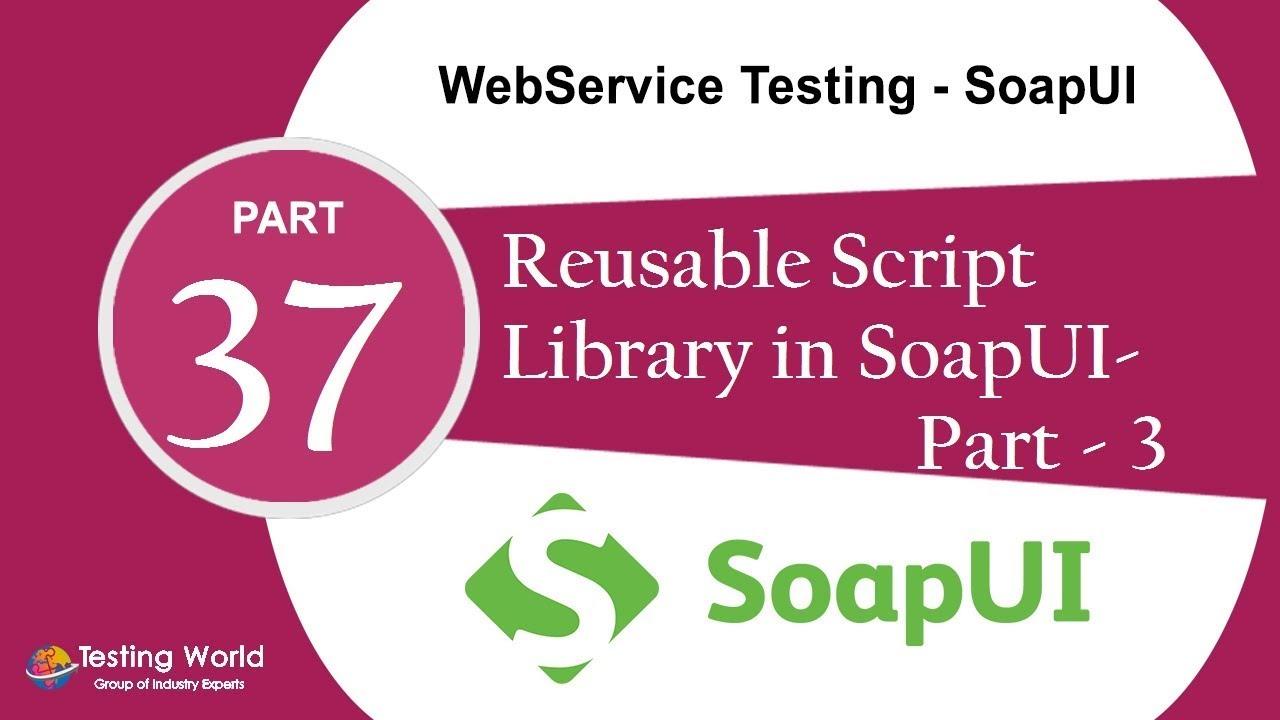 Webservice Testing Soapui Tut 27 3 Reusable Script Library