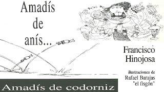 Francisco Hinojosa: Amadís de Anís, Amadís de Codorniz. Ilustraciones de Rafael Barajas El Fisgón YouTube Videos