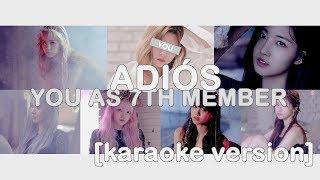 [ karaoke ver. ] everglow - adiós // 7 member version ( you as member )