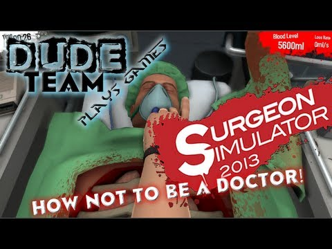 Dude Team Plays Games: Surgeon Simulator 2013 How Not To Be A Doctor