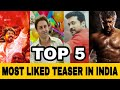 TOP 5 MOST LIKED TEASER IN INDIA