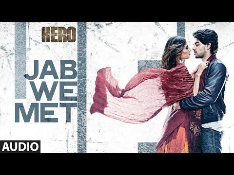 'Jab We Met' Full AUDIO Song | Sooraj Pancholi, Athiya Shetty | Hero | T-Series