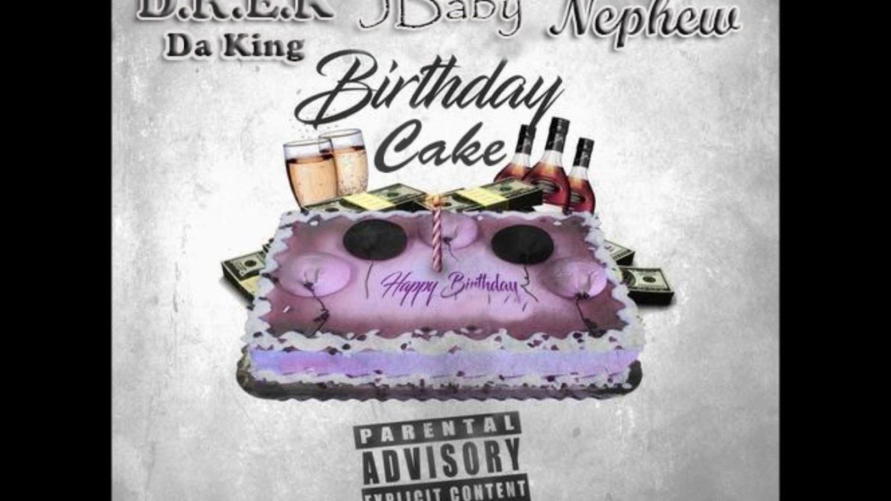 Birthday Cake X Drek Da King X Jbaby Ft Nephew Youtube