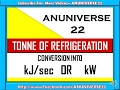 CONVERSION OF TONNE OF REFRIGERATION TO kJ/sec OR kw